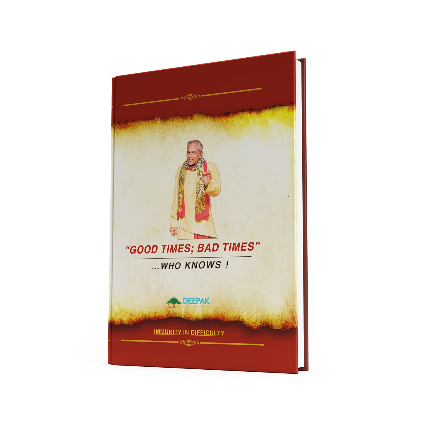 Dr.Deepak Ajit Shinde Good times Bad times, who knows? A life changing motivational and self help book By Deepak Shinde