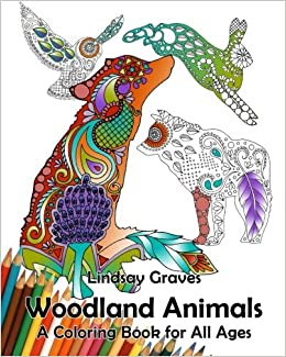 Amazon Woodland Animals A Coloring Book For All Ages Animal Kingdom Volume 1 9781523770656 Lindsay Graves Books