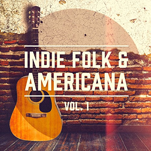 Indie Folk & Americana, Vol. 1 (A Selection of the Best Indie Folk and Americana Music)