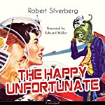 The Happy Unfortunate   Robert Silverberg