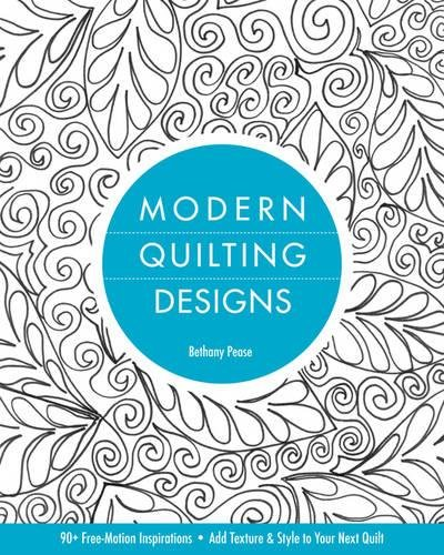 Modern Quilting Designs-Print-on-Demand-Edition: 90+ Free-Motion Inspirations--Add Texture & Style to Your Next Quilt