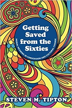 Getting Saved from the Sixties: Moral Meaning in Conversion and Cultural Change