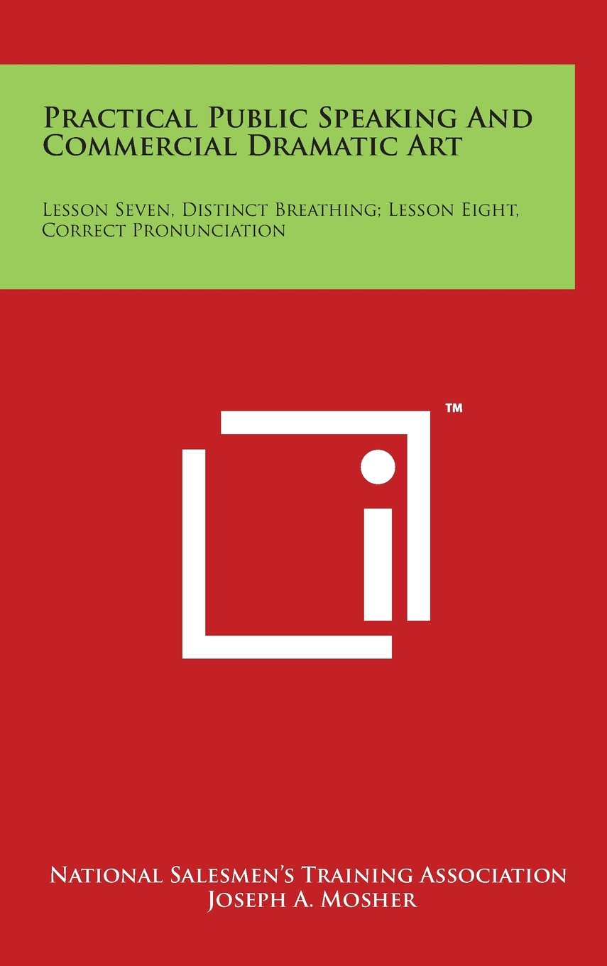 Download Practical Public Speaking And Commercial Dramatic Art: Lesson Seven, Distinct Breathing; Lesson Eight, Correct Pronunciation PDF