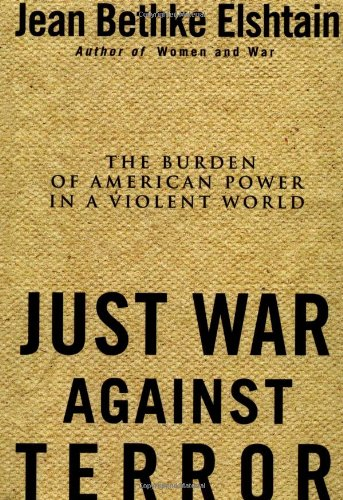 Just War Against Terror: Ethics And The Burden Of American Power In A Violent World