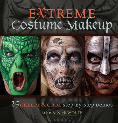 Extreme Costume Makeup: 25 Creepy & Cool Step-by-Step -