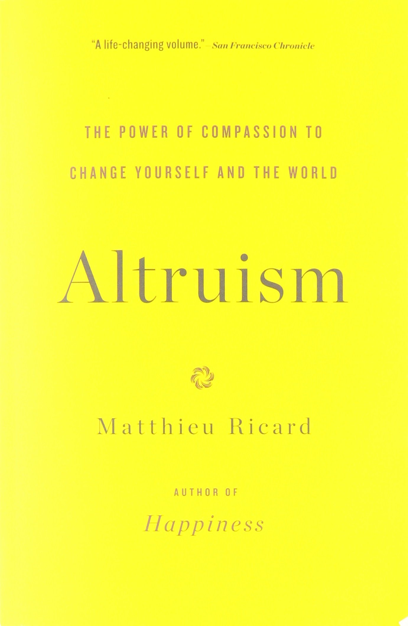 altruism the power of compassion to change yourself and the world  altruism the power of compassion to change yourself and the world amazon co uk matthieu ricard translator charlotte mandell sam gordon 9780316208239