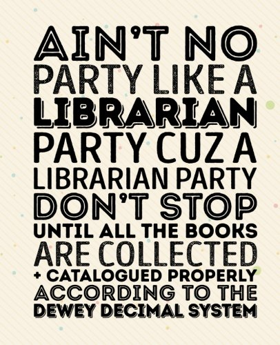 Aint no party like a librarian party cuz a librarian party don