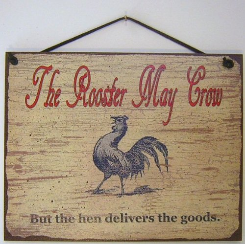 """Vintage Style Sign Saying, """"The Rooster May Crow, But the..."""