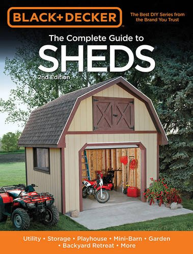 Black Decker The Complete Guide To Sheds 2nd Edition Utility Storage Playhouse Mini Barn Garden Backyard Retreat More Black Decker Complete Guide