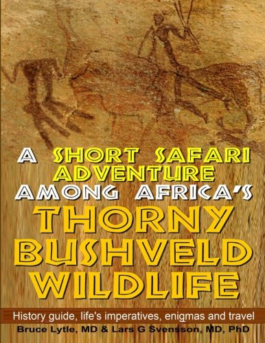 A Short Safari adventure among Africa's thorny Bushveld wildlife: VOL 1: History Guide, Life's Imperatives, Enigmas, and Travel (Volume 1)
