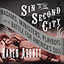 Sin in the Second City: Madams, Ministers, Playboys, and the Battle for America's Soul Audiobook by Karen Abbott Narrated by Joyce Bean