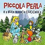 Piccola Perla e i suoi magici cuccioli | Monica Maiorano