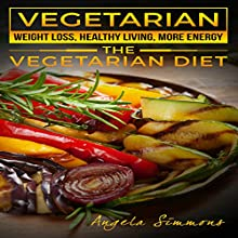 Vegetarian: Weight Loss, Healthy Living, More Energy: The Vegetarian Diet Audiobook by Angela Simmons Narrated by Chiquito Joaquim Crasto