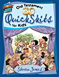 30 Old Testament QuickSkits for Kids, Steven James, 0784716293