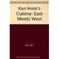 Ken Hom's Cuisine: East Meets West