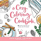 eat by color - A Cozy Coloring Cookbook: 40 Simple Recipes to Cook, Eat & Color