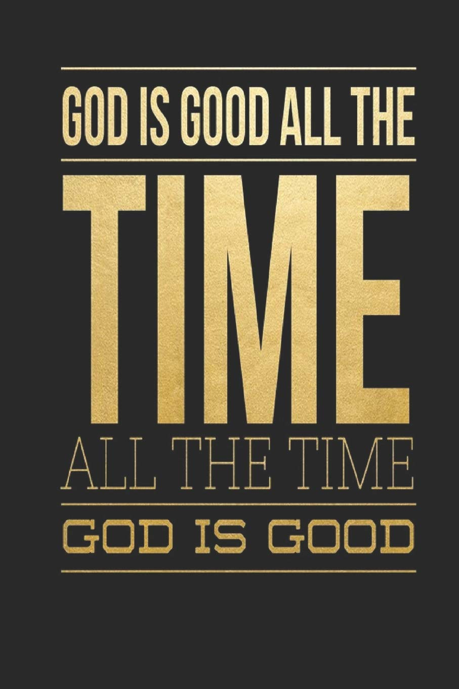 God Is Good All The Time All The Time God Is Good: Sermon Journal