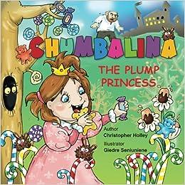 Chumbalina The Plump Princess Christopher Holley 9781518713606 Amazon Com Books