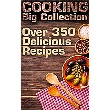 Cooking Big Collection: Over 350 Delicious Recipes: (Healthy Recipes, Healthy Cookbook)