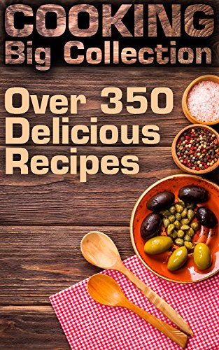 Cooking Big Collection: Over 350 Delicious Recipes: (Healthy Recipes, Healthy Cookbook) by Brandy Irving