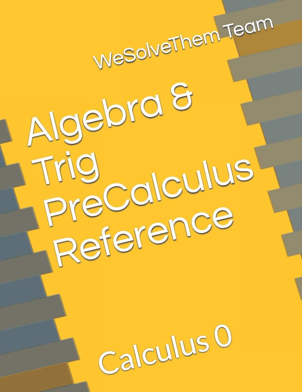 Algebra & Trig PreCalculus Reference: Calculus 0 Paperback – August 16,  2017. by WeSolveThem Team ...