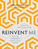Reinvent Me: How to Transform Your Life and Career (English Edition)