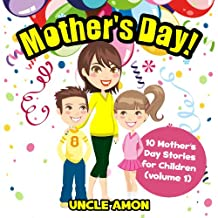 Books for Kids: Mother's Day! (10 Mother's Day Stories for Children): Kids Books - Bedtime Stories For Kids - Children's Books - Early Readers (Mother's Day Books for Children)