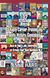 102 Ways to Apply Career Training in Family History/Genealogy, Anne Hart, 0595413161