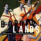 Borderlands: From Conjunto To Chicken Scratch, Music Of The Rio Grande Valley Of Texas And Southern Arizona by Borderlands (1993-09-14)