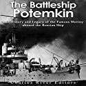 The Battleship Potemkin: The History and Legacy of the Famous Mutiny Aboard the Russian Ship Audiobook by  Charles River Editors Narrated by Scott Clem