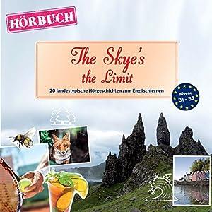 The Skye's the Limit (PONS Hörbuch Englisch): 20 landestypische Hörgeschichten zum Englischlernen Hörbuch
