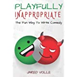 Playfully Inappropriate: The Fun Way To Write Comedy