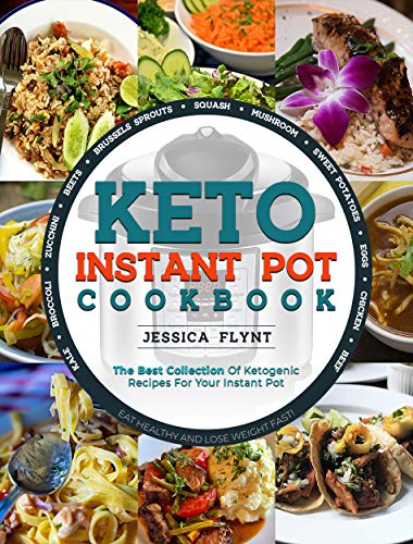 Keto Instant Pot Cookbook: The Best Collection of Ketogenic Recipes for Your Instant Pot by Jessica Flynt