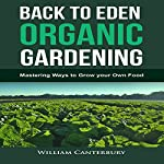 Back to Eden Organic Gardening: Mastering Ways to Grow Your Own Food  | William Canterbury