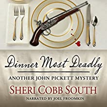 Dinner Most Deadly: Another John Pickett Mystery Audiobook by Sheri Cobb South Narrated by Joel Froomkin