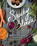 Sneaky Blends: Supercharge Your Health with More Than 100 Recipes Using the Power of Purees