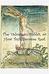 The Velveteen Rabbit, or How Toys Become Real: Illustrated Kindle Edition