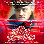 The Red Fighter Pilot: The Story of the Red Baron as Told by Manfred Von Richthofen Himself | Manfred Von Richthofen,J. Ellis Barker - translator