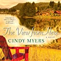 The View from Here Audiobook by Cindy Myers Narrated by Kate Udall