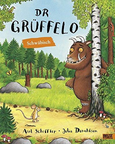 Dr Grüffelo: Schwäbische Ausgabe. Vierfarbiges Bilderbuch. Ins Schwäbische von Werner Holzwarth