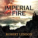 Imperial Fire Audiobook by Robert Lyndon Narrated by Ric Jerrom