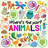 Where's The Pair? Animals!: A Fun Spotting Book for 2-5 Year Olds