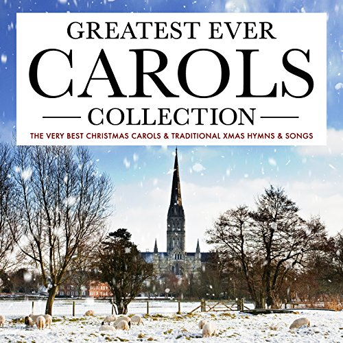 Greatest Ever Carols Collection - The Very Best Christmas Carols & Traditional Xmas Hymns & Songs (For Traditional Songs Choir Christmas)