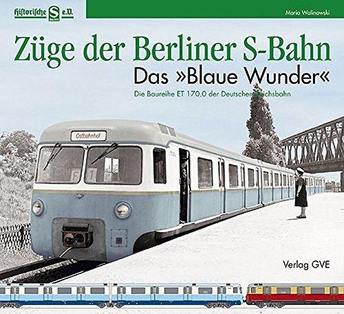 """Read Online Zuge der Berliner S-Bahn: Das """"Blau Wunder"""". Die Baureihe ET 170.0 der Deutschen Reichsbahn PDF"""