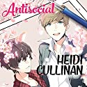 Antisocial Audiobook by Heidi Cullinan Narrated by Iggy Toma