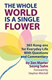 The Whole World Is a Single Flower: 365 Kong-ans for Everyday Life With Questions and Commentary