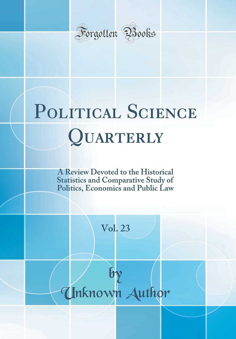 Download Political Science Quarterly, Vol. 23: A Review Devoted to the Historical Statistics and Comparative Study of Politics, Economics and Public Law (Classic Reprint) ebook