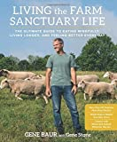 img - for Living the Farm Sanctuary Life: The Ultimate Guide to Eating Mindfully, Living Longer, and Feeling Better Every Day by Baur, Gene, Stone, Gene (2015) Hardcover book / textbook / text book