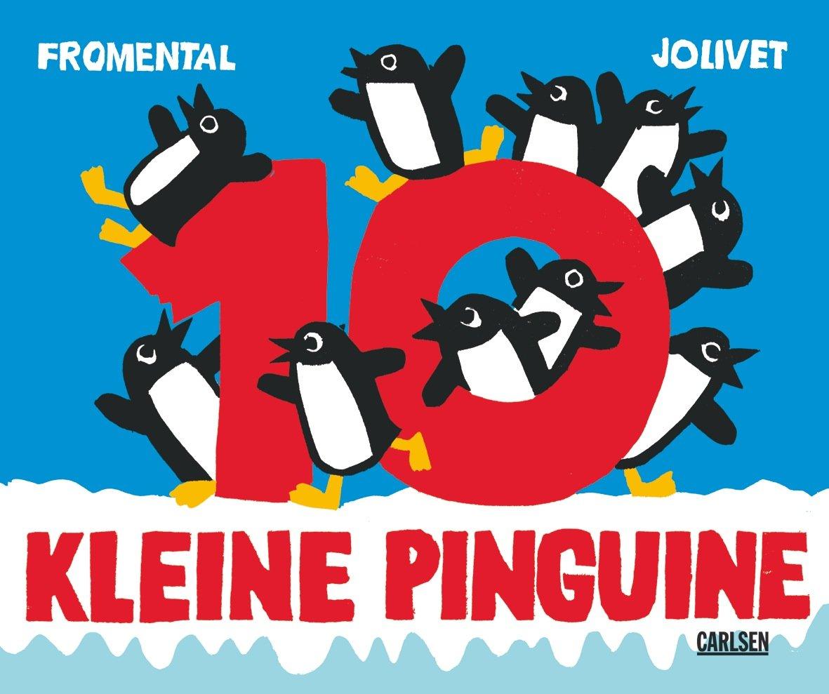10 kleine Pinguine Gebundenes Buch – 27. September 2010 Jean-Luc Fromental Joëlle Jolivet Ebi Naumann Carlsen