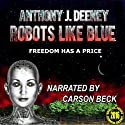 Robots Like Blue Audiobook by Anthony J. Deeney Narrated by Carson Beck